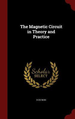 The Magnetic Circuit in Theory and Practice H. Du Bois