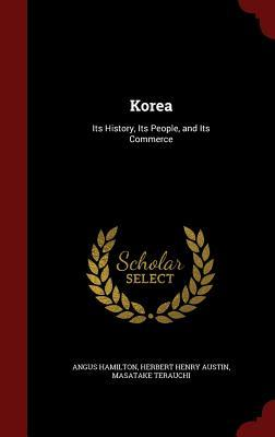 Korea: Its History, Its People, and Its Commerce  by  Angus Hamilton