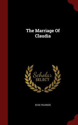 The Marriage of Claudia  by  Rose Franken