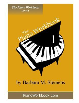 The Piano Workbook: A Resource and Guide for Students in Ten Levels: Level 1 Rcme Edition  by  Barbara M. Siemens