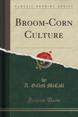 Broom-Corn Culture A Gillett McCall