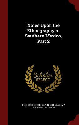 Notes Upon the Ethnography of Southern Mexico, Part 2  by  Frederick Starr  Jr.
