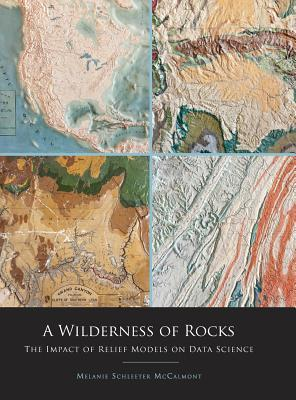 A Wilderness of Rocks: The Impact of Relief Models on Data Science Melanie Schleeter McCalmont