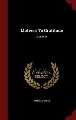 Motives to Gratitude: A Sermon  by  Samuel Pearce