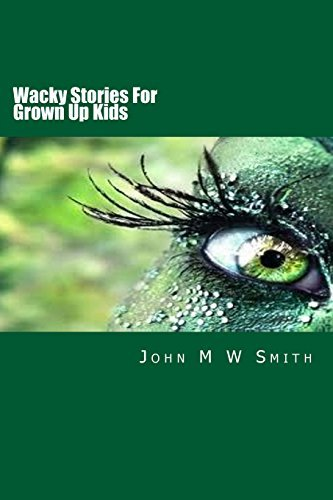 Wacky Stories for Grown Up Kids  by  John M.W.  Smith