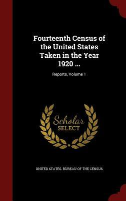 Fourteenth Census of the United States Taken in the Year 1920 ...: Reports, Volume 1  by  United States Bureau of the Census