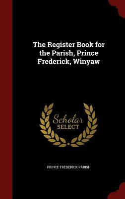 The Register Book for the Parish, Prince Frederick, Winyaw Prince Frederick Parish