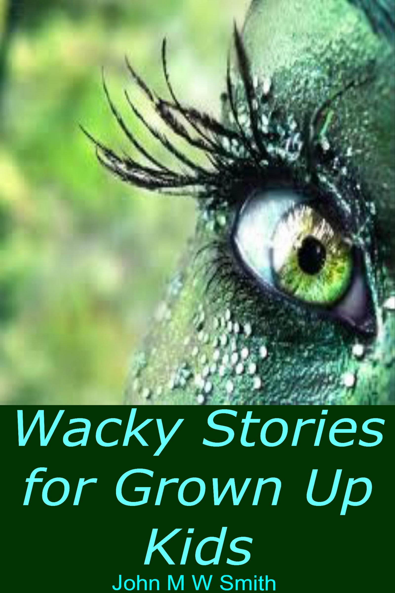 Wacky Stories for Kids John M.W. Smith