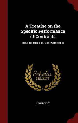 A Treatise on the Specific Performance of Contracts: Including Those of Public Companies  by  Edward Fry