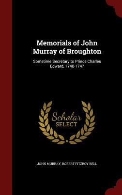 Memorials of John Murray of Broughton: Sometime Secretary to Prince Charles Edward, 1740-1747  by  John Murray