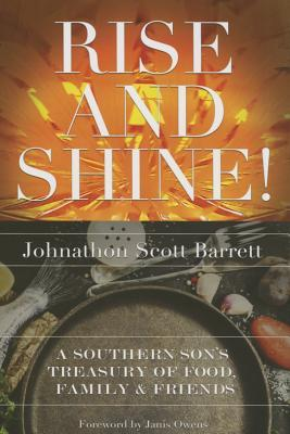 Rise and Shine!: A Southern Sons Treasury of Food, Family, and Friends Johnathon Barrett Barrett
