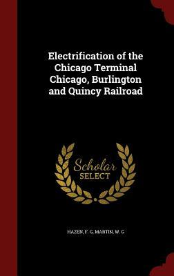 Electrification of the Chicago Terminal Chicago, Burlington and Quincy Railroad  by  F G Hazen
