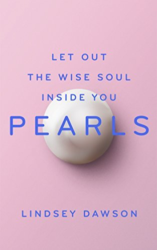 Pearls: Let Out the Wise Soul Within You  by  Lindsey Dawson