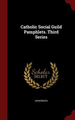Catholic Social Guild Pamphlets. Third Series  by  Anonymous