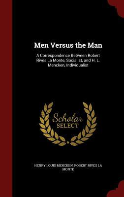 Men Versus the Man: A Correspondence Between Robert Rives La Monte, Socialist, and H. L. Mencken, Individualist  by  H.L. Mencken