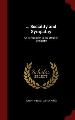 ... Sociality and Sympathy: An Introduction to the Ethics of Sympathy  by  Joseph William Lester Jones