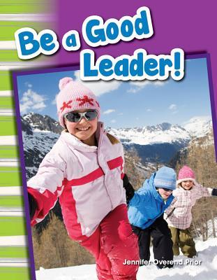 Be a Good Leader! (Library Bound) (Content and Literacy in Social Studies Grade 1)  by  Jennifer Overend Prior