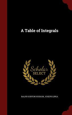 A Table of Integrals  by  Ralph Gorton Hudson