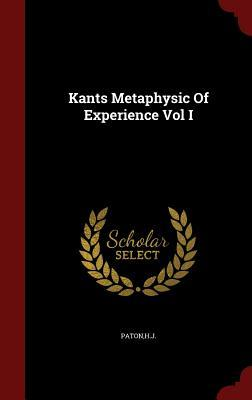 Kants Metaphysic of Experience Vol I  by  Hj Paton