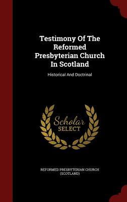 Testimony of the Reformed Presbyterian Church in Scotland: Historical and Doctrinal Reformed Presbyterian Church (Scotland)