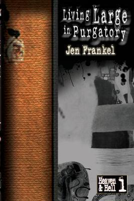 Living Large in Purgatory Jen Frankel