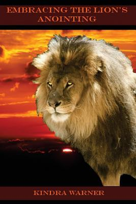 Embracing the Lions Anointing Kindra Warner