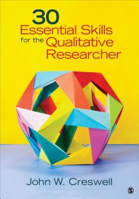 30 Essential Skills for the Qualitative Researcher  by  John W. Creswell