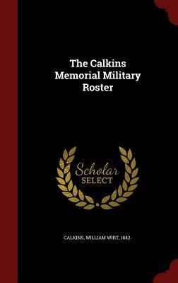 The Calkins Memorial Military Roster  by  William Wirt 1842- Calkins