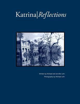 Katrina Reflections  by  Michael Lohr