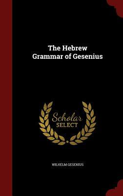 The Hebrew Grammar of Gesenius  by  Wilhelm Gesenius