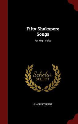 Fifty Shakspere Songs: For High Voice  by  Charles Vincent