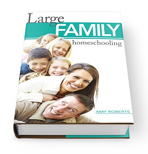 Large Family Homeschooling  by  Amy Roberts