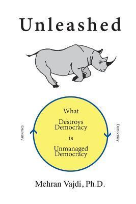 Unleashed: What Destroys Democracy Is Unmanaged Democracy Mehran Vajdi