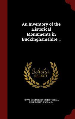 An Inventory of the Historical Monuments in Buckinghamshire ..  by  Royal Commission on Historical Monuments