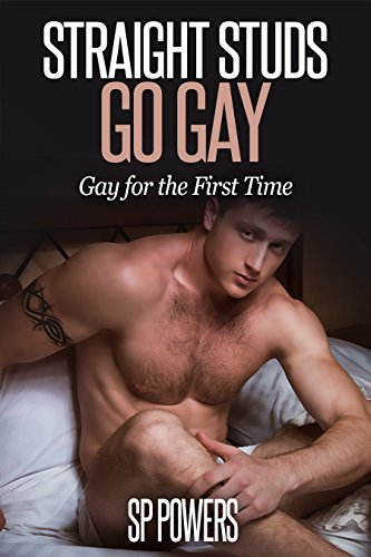 Straight Studs Go Gay: Collection of First Time Gay Stories SP Powers
