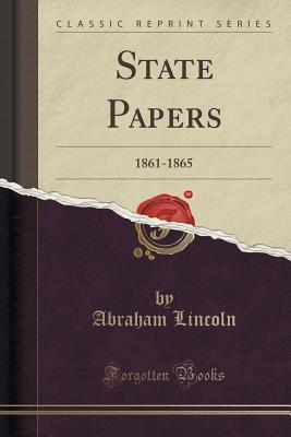 State Papers: 1861-1865 Abraham Lincoln