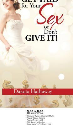 Get Paid for Your Sex or Dont Give It! Dakota Hathaway