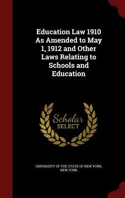 Education Law 1910 as Amended to May 1, 1912 and Other Laws Relating to Schools and Education  by  New York