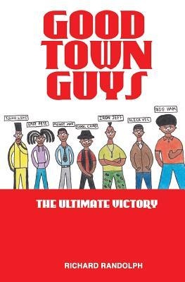 Good Town Guys: The Ultimate Victory Richard Randolph