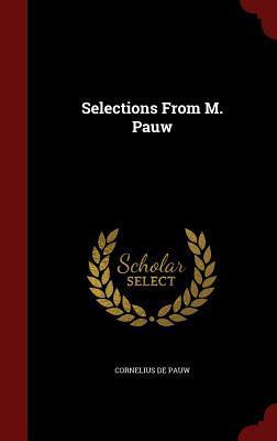 Selections from M. Pauw  by  Cornelius de Pauw