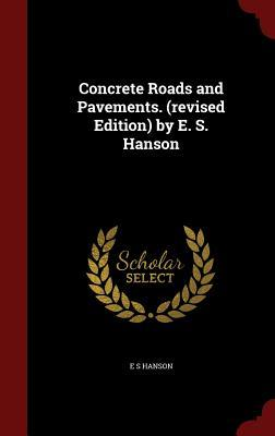 Concrete Roads and Pavements. (Revised Edition)  by  E. S. Hanson by E.S. Hanson