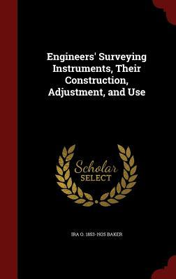 Engineers Surveying Instruments, Their Construction, Adjustment, and Use Ira O 1853-1925 Baker