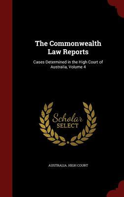 The Commonwealth Law Reports: Cases Determined in the High Court of Australia, Volume 4 Australia High Court