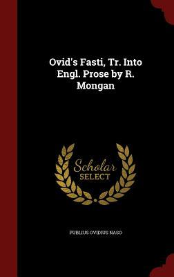 Ovids Fasti, Tr. Into Engl. Prose R. Mongan by Ovid