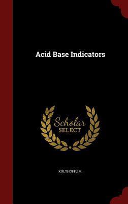 Acid Base Indicators I.M. Kolthoff