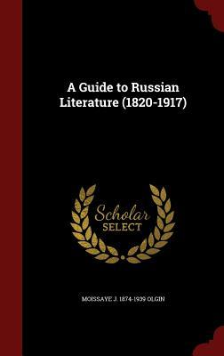A Guide to Russian Literature (1820-1917)  by  Moissaye J 1874-1939 Olgin