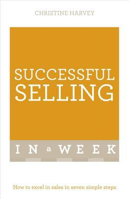 Successful Selling in a Week: Teach Yourself  by  Christine Harvey