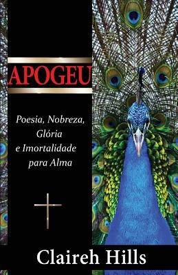 Apogeu: Poesia, Nobreza, Gloria E Imortalidade Para Alma  by  Claireh Hills