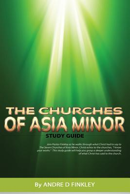 The Churches of Asia Minor  by  Andre D Finkley