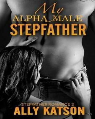 My Alpha Male Stepfather (Series, Book 3)  by  Ally Katson